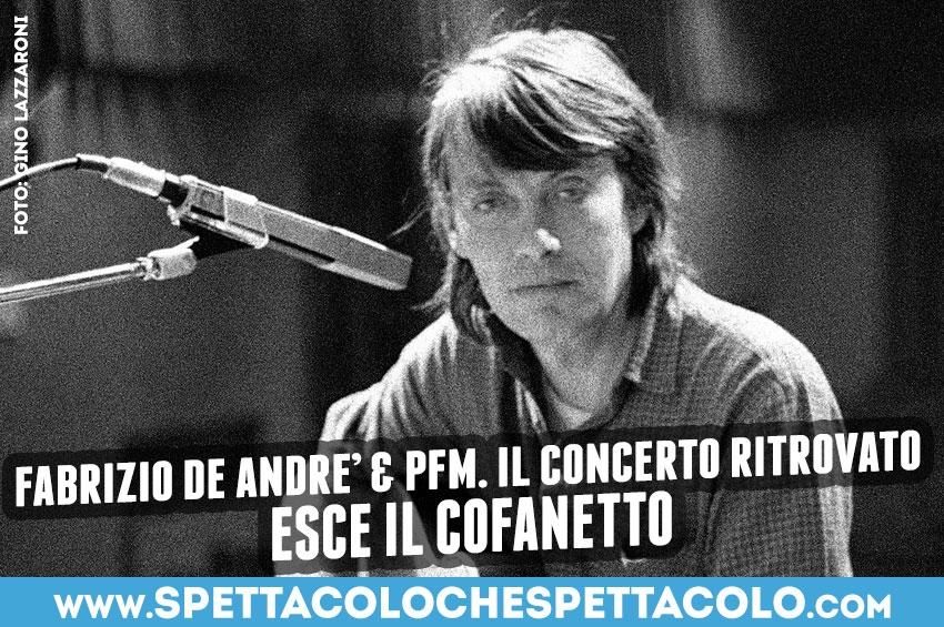 Fabrizio De André & PFM. Il concerto ritrovato: esce il cofanetto