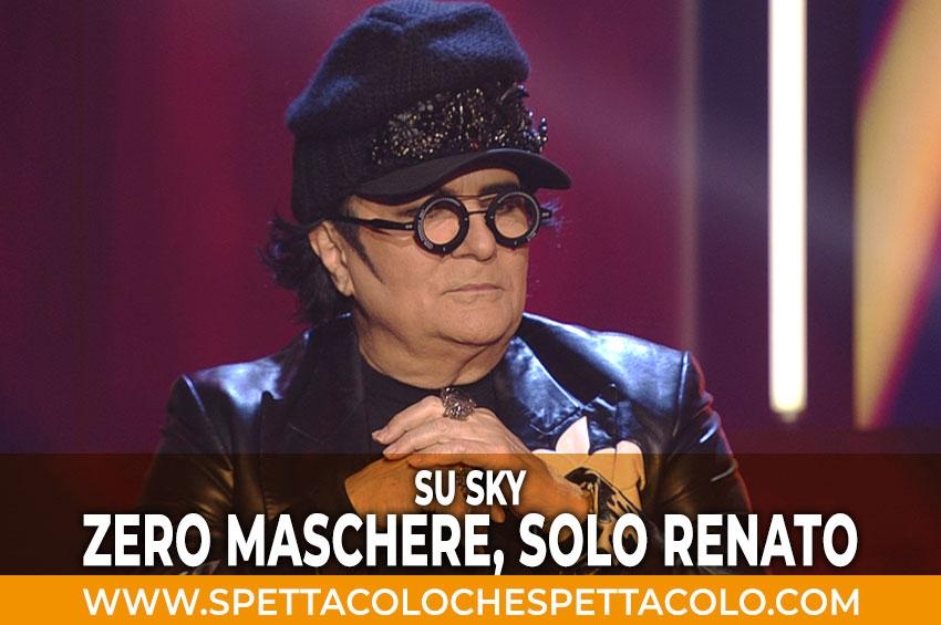 Zero maschere, solo Renato in onda su Sky